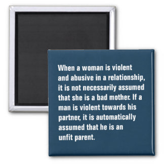 When A Woman Is Violent And Abusive … 2 Inch Square Magnet