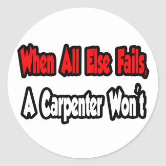 When All Else Fails, A Carpenter Won't Classic Round Sticker