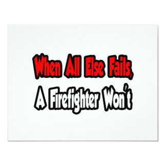 When All Else Fails, A Firefighter Won't 4.25x5.5 Paper Invitation Card