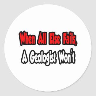 When All Else Fails, A Geologist Won't Classic Round Sticker