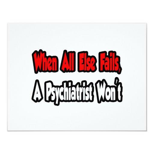 "When All Else Fails, A Psychiatrist Won't 4.25"" X 5.5"" Invitation Card"
