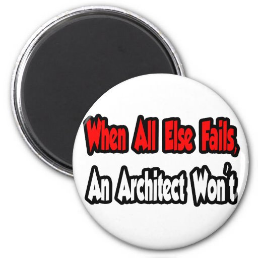 When All Else Fails, An Architect Won't 2 Inch Round Magnet