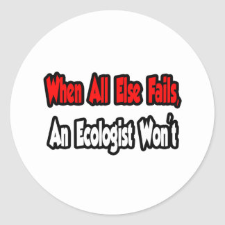 When All Else Fails, An Ecologist Won't Classic Round Sticker