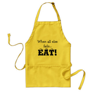 When all else fails... EAT! Funny Apron