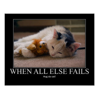 When All Else Fails - Hug Da Cat Artwork Poster