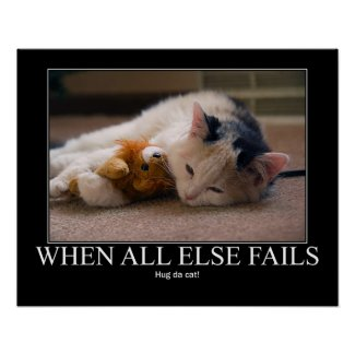 When All Else Fails - Hug the Cat pet funny Poster for when you're feeling lonely alone and in need of love and relationships