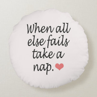 """""""When All Else Fails, Take a Nap"""" Quote & Heart Round Pillow"""