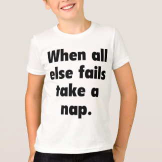 When all else fails take a nap. T-Shirt