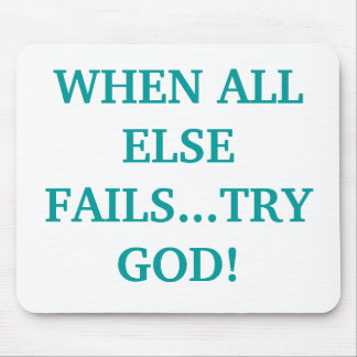 WHEN ALL ELSE FAILS...TRY GOD! MOUSE PAD