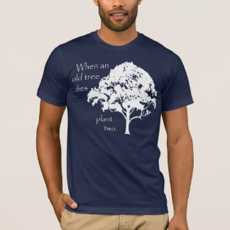 When an Old Tree Dies... T-Shirt