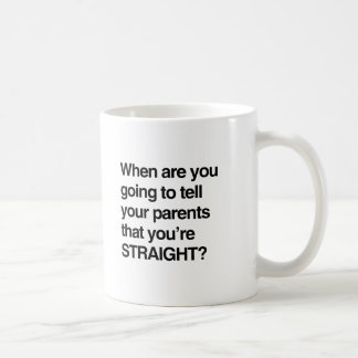 When are you going to tell your parents you're str classic white coffee mug