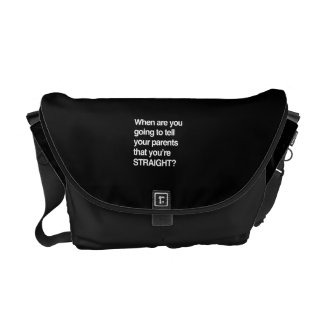 When are you going to tell your parents you're str messenger bag