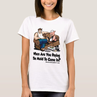 When Are You Paying The Made To Come In? Women's T T-Shirt