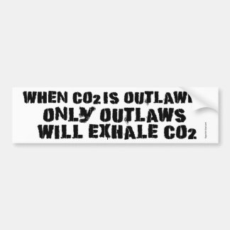When C02 is Outlawed, only Outlaws will Exhale CO2 Bumper Stickers