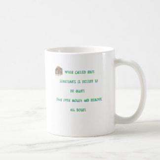 When called an idiot sometimes is better to ... coffee mug