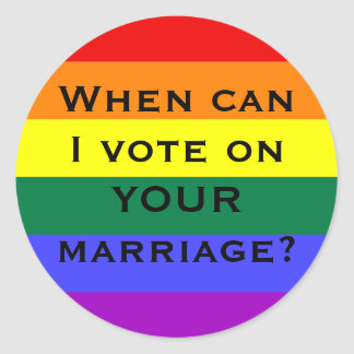 When can I vote on YOUR marriage? Classic Round Sticker