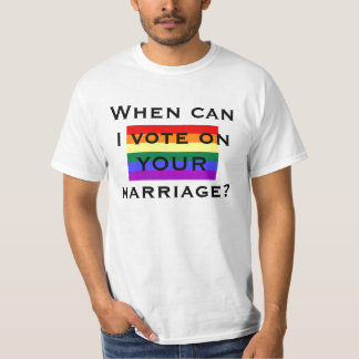When can I vote on YOUR marriage? Shirt