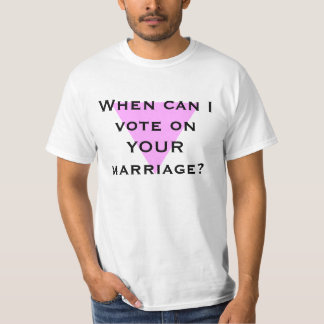 When can I vote on YOUR marriage? Tee Shirt