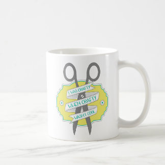 When Crafty Wasn't Cool Quote Mug