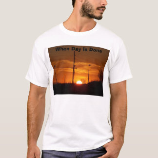 When Day Is Done, Sunset T-Shirt