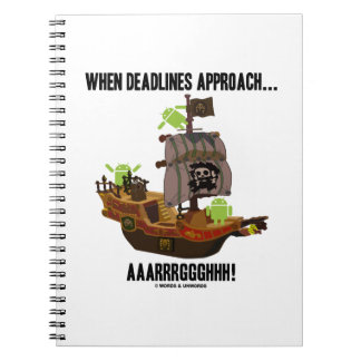 When Deadlines Approach... Aaarrrggghhh Bugdroid Spiral Notebook
