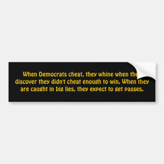 When Democrats cheat, they whine when they disc... Bumper Sticker