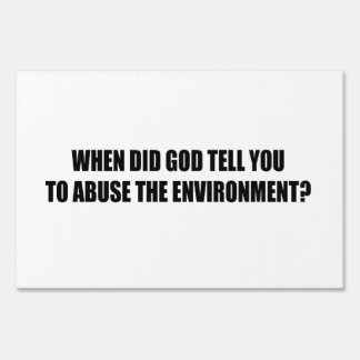 When did God tell  you to abuse the environment Lawn Sign