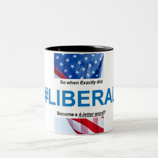 """When Did Liberal Become A 4-Letter Word?"" Coffee Two-Tone Coffee Mug"