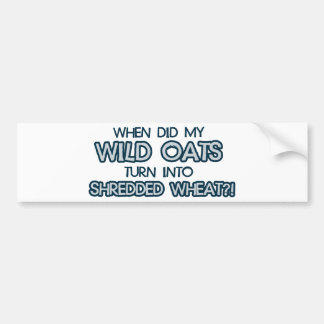 when did my wild oats turn into shredded wheat bumper sticker