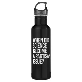 When did Science become a Partisan issue - - Pro-S Stainless Steel Water Bottle