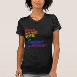 WHEN DID WE VOTE ON STRAIGHT MARRIAGE? T-SHIRT