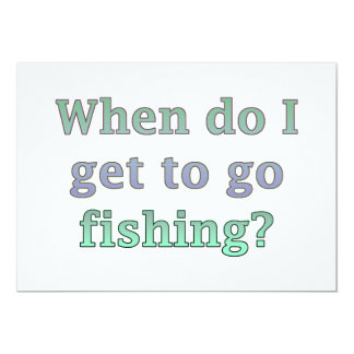 When Do I Get To Go Fishing Funny 5x7 Paper Invitation Card