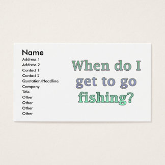 When Do I Get To Go Fishing Funny Business Card