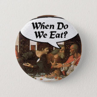 When Do We Eat? - Funny Last Supper Holiday Dinner Button