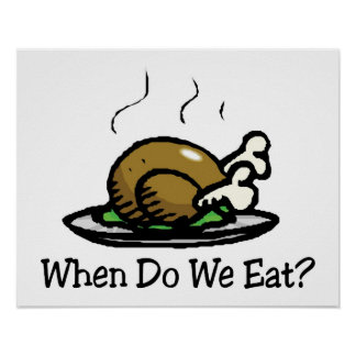 When Do We Eat? Funny Thanksgiving Holiday Turkey Poster