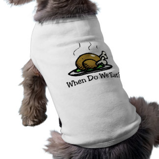When Do We Eat Holiday Turkey Pet Tshirt