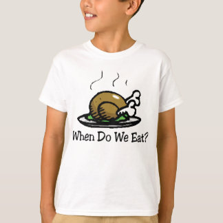 When Do We Eat? Thanksgiving Holiday Turkey T-Shirt