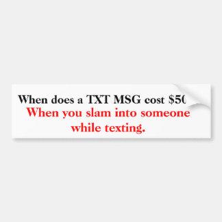 When does a TXT MSG cost 500 Bumper Sticker