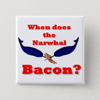 When does the Narwhal bacon? Button