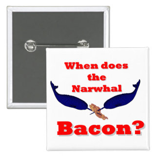 When does the Narwhal bacon? 2 Inch Square Button