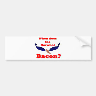 When does the Narwhal bacon? Car Bumper Sticker