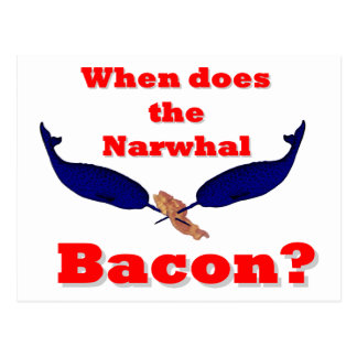 When does the Narwhal bacon? Postcard
