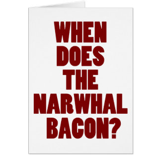 When Does the Narwhal Bacon Reddit Question Card