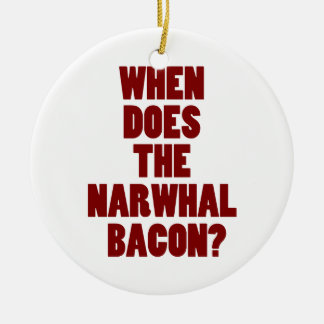 When Does the Narwhal Bacon Reddit Question Ceramic Ornament