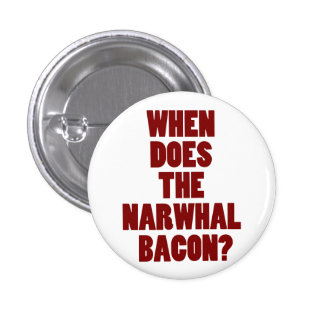 When Does the Narwhal Bacon Reddit Question Pinback Button