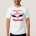 When does the Narwhal bacon? T Shirts