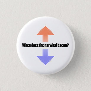 0f2b941b5a When Does the Narwhal Bacon Upvote Reddit Question Pinback Button