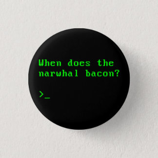 When Does the Narwhal Bacon VGA Reddit Question Pinback Button
