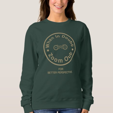 WHEN DOUBT ZOOM OUT |  FUNNY & MOTIVATIONAL SWEATSHIRT