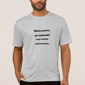 When drones are outlawed T-Shirt